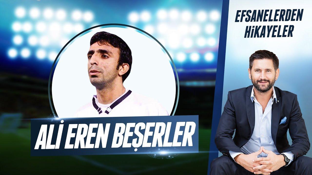 Efsanelerden Hikayeler   #7 Ali Eren Beşerler'in Anıları, Beşiktaş, Milli Takım
