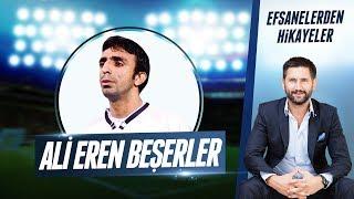 Efsanelerden Hikayeler | #7 Ali Eren Beşerler'in Anıları, Beşiktaş, Milli Takım