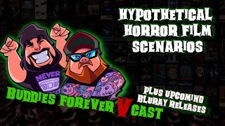 Buddies Forever : Hypothetical Horror Film Scenarios (Plus Upcoming Bluray Releases)