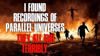 """""""I Found Recordings Of Parallel Universes, They All End Terribly"""" Creepypasta"""