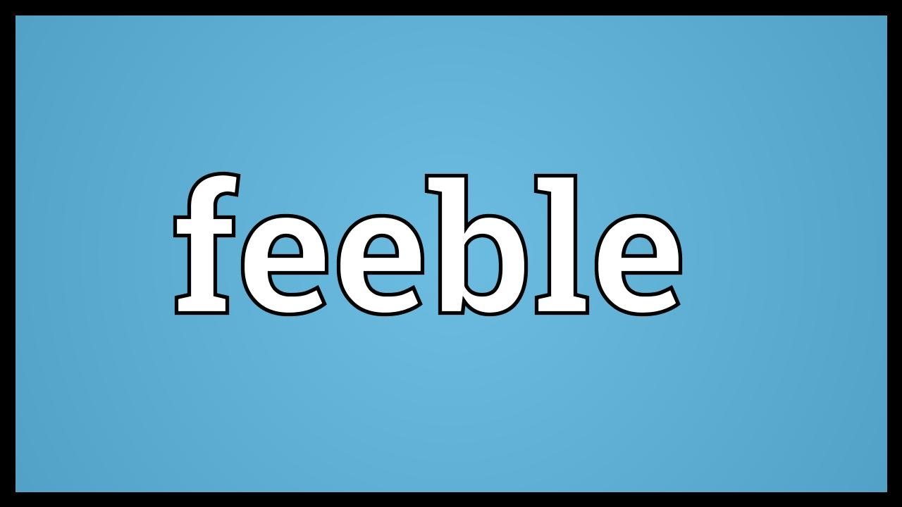 Feeble Meaning