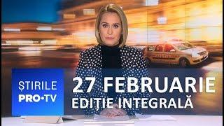 Știrile PRO TV - 27 februarie 2019 - EDIȚIE INTEGRALĂ