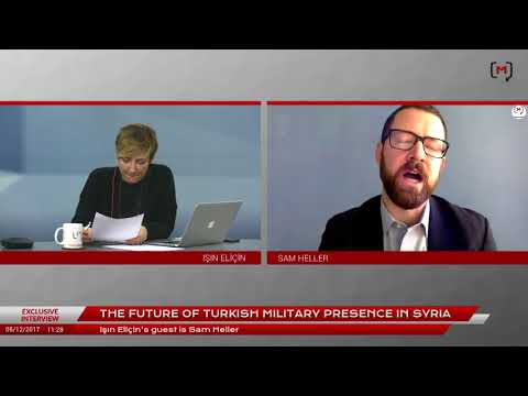 Exclusive Interview: The future of Turkish military presence in Syria Guest: Sam Heller