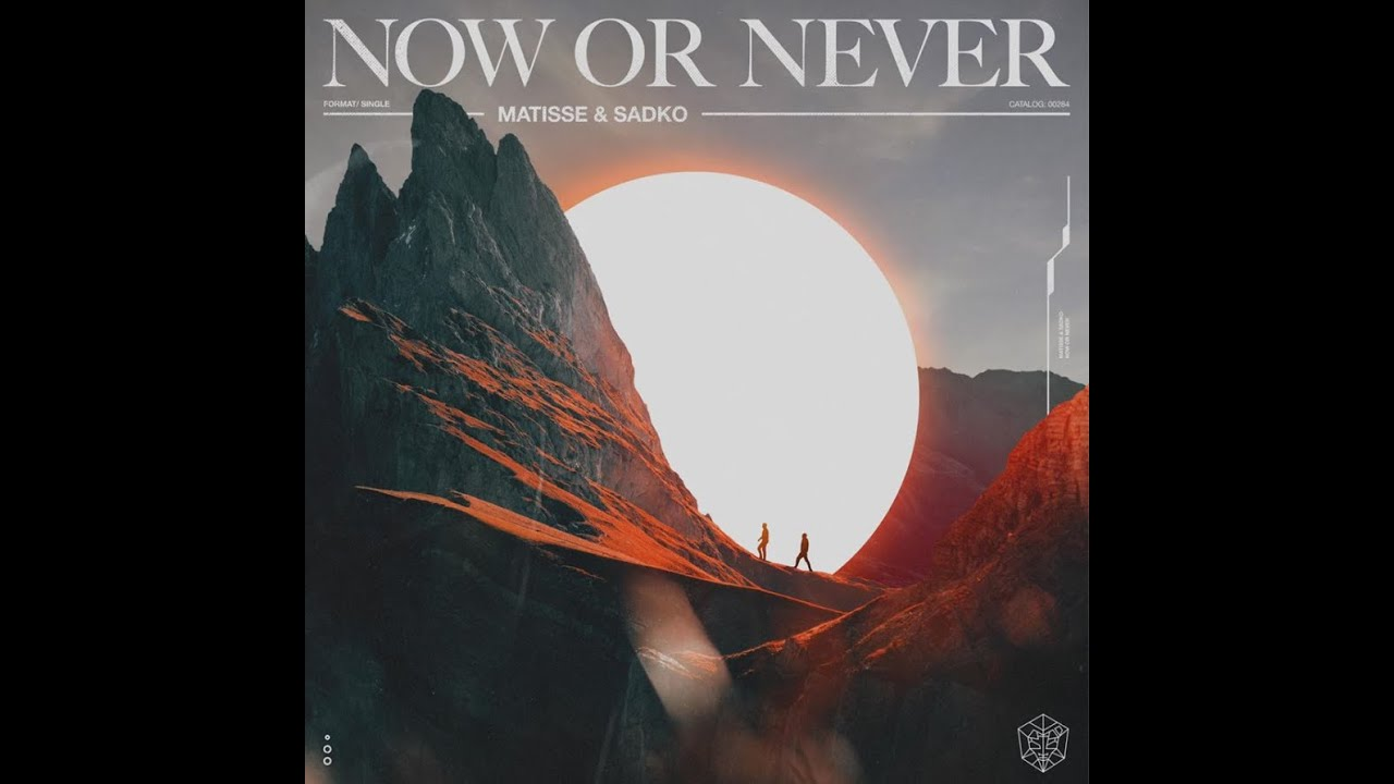 Matisse & Sadko -  Now or Never [OUT July 10]