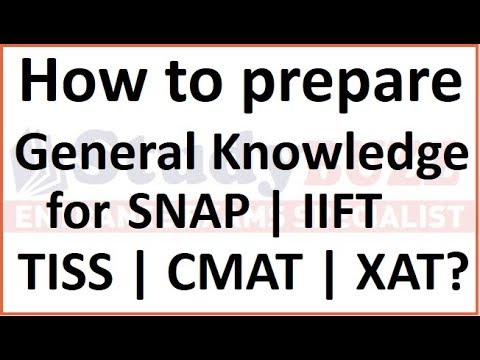 How To Prepare General Knowledge For IIFT, SNAP, TISS, CMAT & XAT? Important Topics