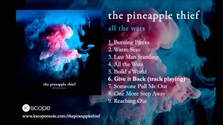 The Pineapple Thief - Give it Back (from All The Wars)