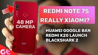 Redmi Note 7S launched, Huawie-Google Ban. Redmi K20 launch, Google Pixel 4 Leaks   GT Hindi