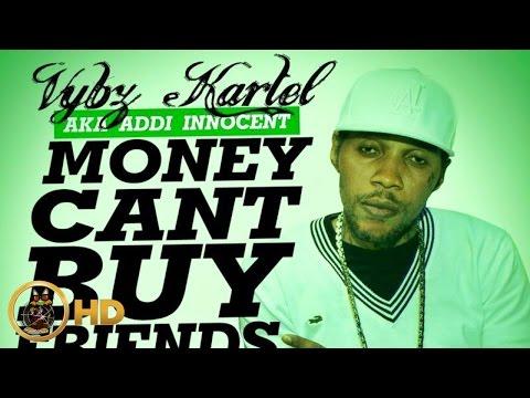 Vybz Kartel Aka Addi Innocent - Money Can't Buy Friends - May 2014
