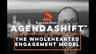 Agendashift - The Wholehearted Engagement Model