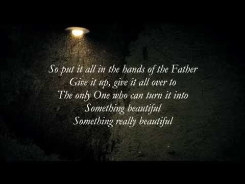 Steven Curtis Chapman - Something Beautiful [Lyrics] [HD]