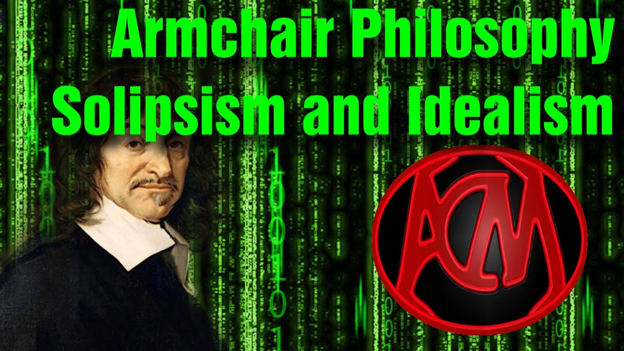 Armchair Philosophy #2 - Solipsism and Idealism - YouTube