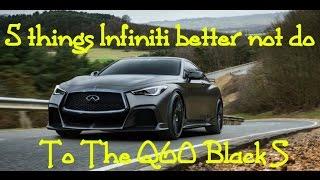 infiniti q60 black s 5 things infiniti better not do