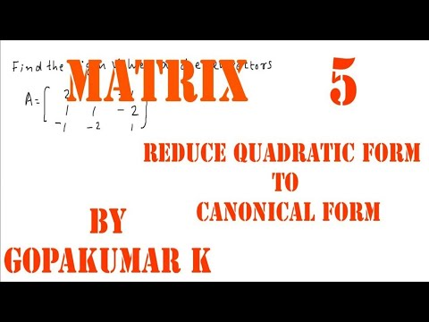 Matrix :- Reduce Quadratic form to canonical form (KTU ,Anna