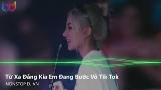 Từ Xa Đằng Kia Em Đang Bước Vô Remix - Mình Cưới Thôi Anh Remix Tik Tok | Nonstop Việt Mix