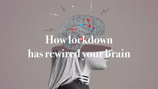 video: Watch: How lockdown has rewired your brain