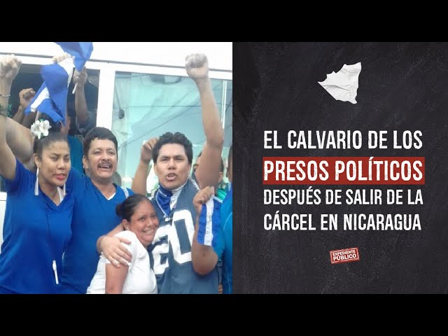 El calvario de los presos políticos después de salir de la cárcel en Nicaragua