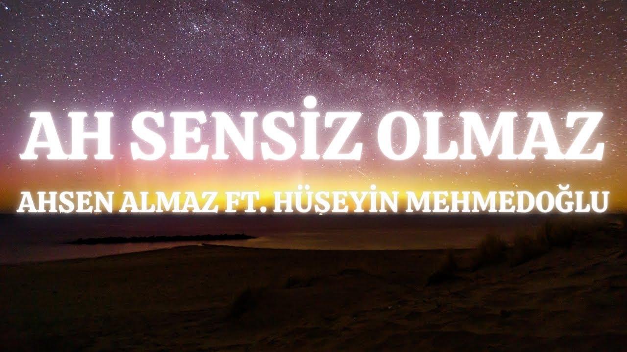 (lyrics) Ahsen Almaz feat. Hüseyin Mehmedoğlu - Ah Sensiz Olmaz şarkı sözleri