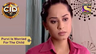 Your Favourite Character | Purvi Is Worried For The Child | CID (सीआईडी) | Full Episode