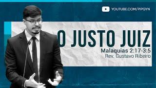 O Justo Juiz - Malaquias 2:17-3:5 | Rev. Gustavo Ribeiro