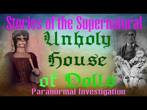 Unholy House of Dolls | Dark Magic Paranormal Investigation | Stories of the Supernatural