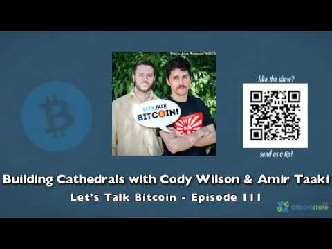 Building Cathedrals with Cody Wilson & Amir Taaki - Let's Talk Bitcoin Episode 111