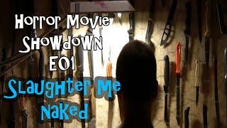 Horror Movie Showdown E01: Slaughter Me Naked