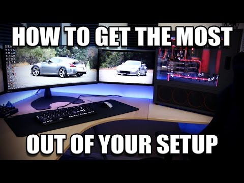 How to get the most out of your setup