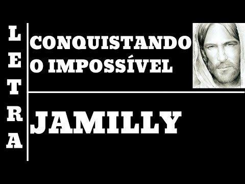 CONQUISTANDO O IMPOSSÍVEL - LETRA - JAMILY (ALL 60)