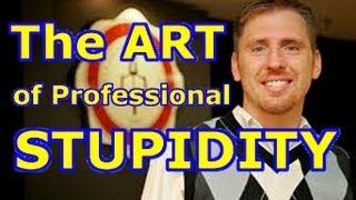 The Art of PROFESSIONAL stupidity! (Eric Hovind)