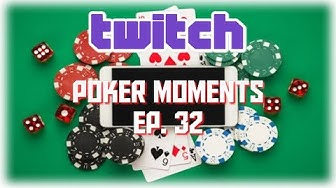 Twitch Poker Moments ep. 32