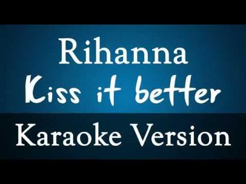 Rihanna - Kiss it better Karaoke Instrumental Lyrics