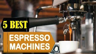 5 Best Espresso Machines 2018 | Best Espresso Machines Reviews | Top 5 Espresso Machines
