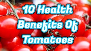 10 Health Benefits Of Tomatoes | Benefits of eating tomatoes| Nutritional facts of tomatoes