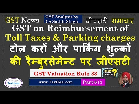 GST On Reimbursement Of Toll Taxes And Parking Charges : GST News 614