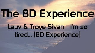 Lauv & Troye Sivan - i'm so tired... [8D Experience]