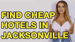 Find Cheap Hotel Rooms in Jacksonville FL