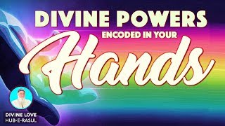 DIVINE POWERS encoded in your HANDS ★ Divine Love: Hub-E-Rasul ★ E77