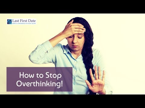 how to stop overthinking dating