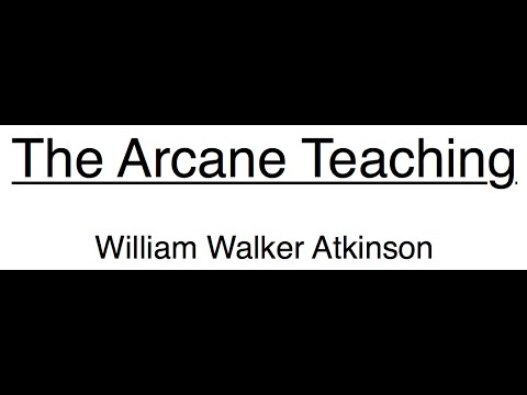 William Walker Atkinson: THE ARCANE TEACHING 1 of 21 -- The Arcane Teaching
