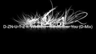 D-Z N-U-T-Z ft. The Weeknd - Remember You (D-Mix) with Download