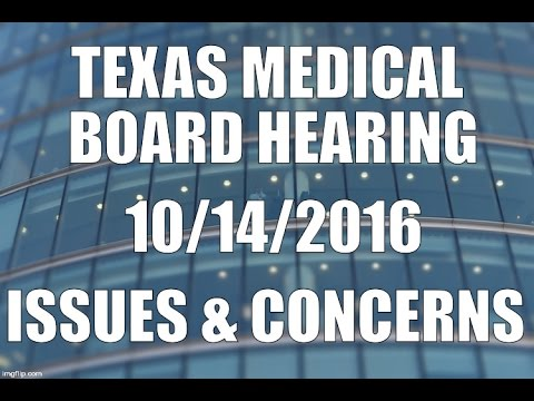 Texas Medical Board (TMB) Hearing 10/14/2016: Issues & Concerns