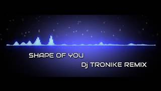 Ed Sheeran - Shape of You (Dj TRONIKE REMIX)