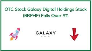 OTC Stock Galaxy Digital Holdings (BRPHF) Falls Over 9%