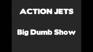 Action Jets - Big Dumb Show (promo)