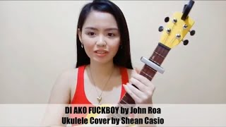 DI AKO FUCKBOY - John Roa ft. Emcee Rhenn | Ukulele Cover with Chords by Shean Casio