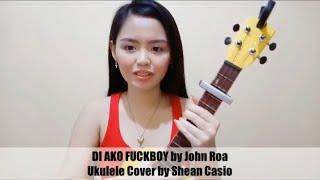 DI AKO FUCKBOY - John Roa ft. Emcee Rhenn | Ukulele Cover with Chords by Shean Casio