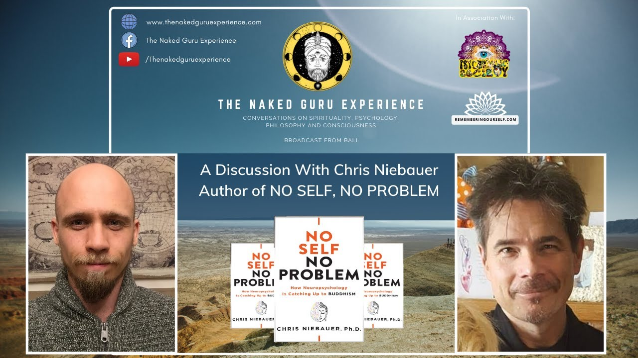 EP. 17: Chris Niebauer Ph.D | How Neuropsychology Is Catching Up With Buddhism - No Self No Problem