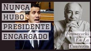NUNCA HUBO PRESIDENTE ENCARGADO | FRANCESCHI EN LA CONVERSA | DANIEL LARA FARÍAS