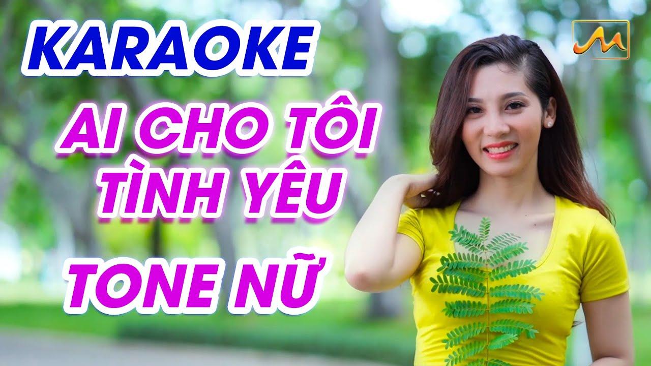 Karaoke Ai Cho Tôi Tình Yêu - Tone Nữ