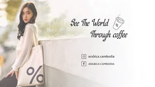 See the world through coffee - Arabica @ Vattanac Capital